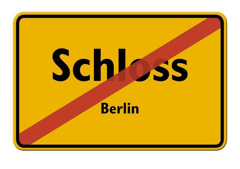 """Gelbes Schild mit Aufschrift """"Schloss Berlin"""", welchhes mi rot durchgestrichen wurde."""